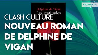 Le Clash Culture : le nouveau roman de Delphine de Vigan est-il admirable ou détestable ?