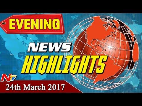 Evening News Highlights || 24th March 2017 || NTV