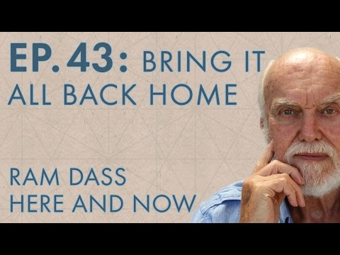 Ram Dass Here and Now – Episode 43 – Bring It All Back Home