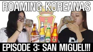 Trying Filipino Beer (San Miguel) : Episode 3 - Roaming Koreanas