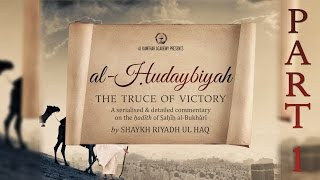 al ḥudaybiyah the truce of victory part 1 shaykh riyadh ul haq