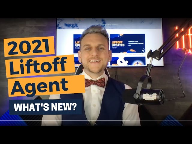 What's New with Liftoff Agent in 2021?