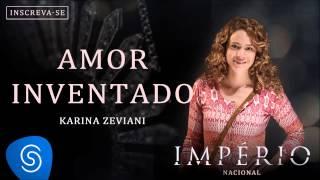 Amor Inventado - Karina Zeviani (Trilha Sonora Império Nacional) [Áudio Oficial]