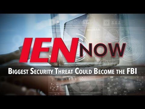 IEN NOW: Your Biggest Security Threat Could Become the FBI