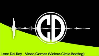 Lana Del Rey - Video Games (Vicious Circle Bootleg)