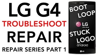 LG G4 Troubleshooting Boot Loop Stuck on LG Logo Turning On & Off No Power Repair Series Part 1