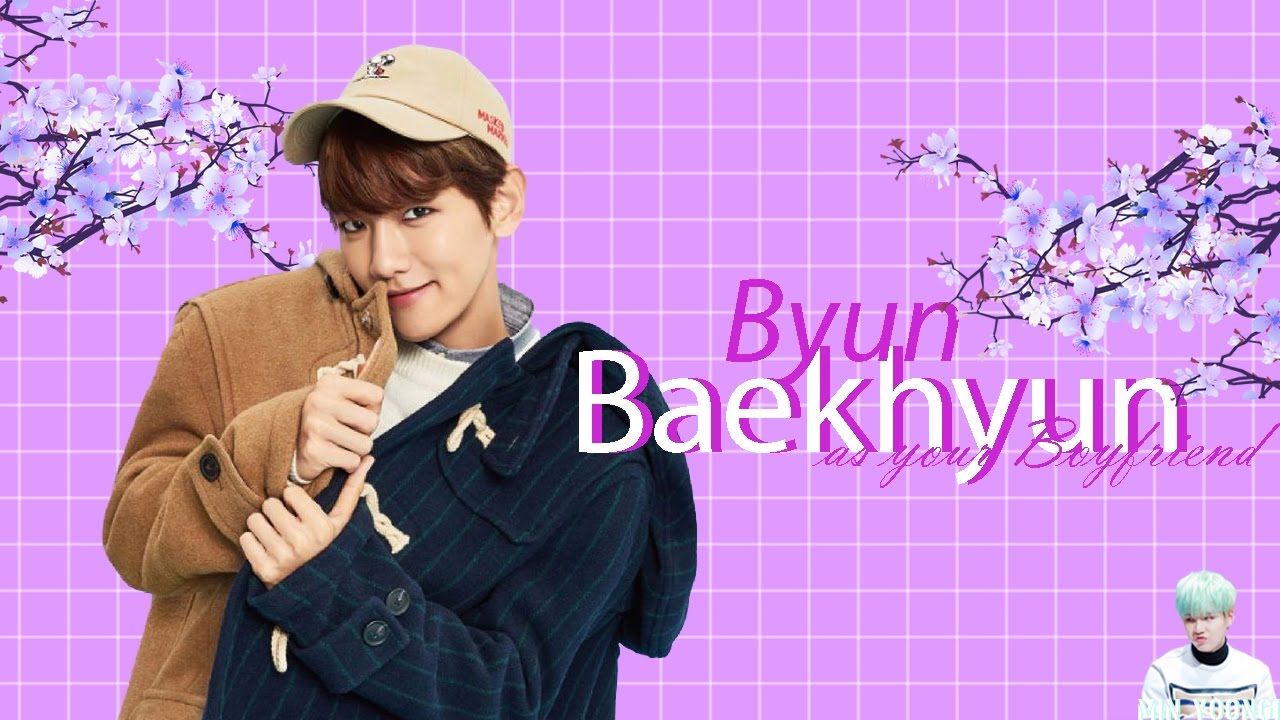 EXO Imagines    Byun Baekhyun as your Boyfriend