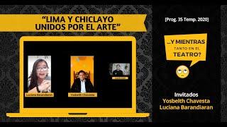 """""""LIMA Y CHICLAYO UNIDOS POR EL ARTE"""" [#YMientrasTantoEnElTeatro Prog. 35, Temp. 2020]"""