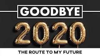 Goodbye 2020! - The Route to My Future - January 10. 2021