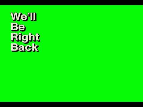 we ll be right back green screen youtube