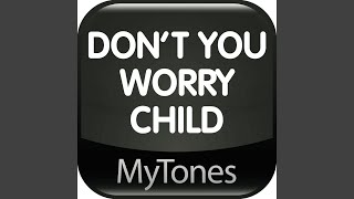 Don't You Worry Child RingTone