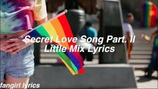 Secret Love Song Pt. II || Little Mix Lyrics