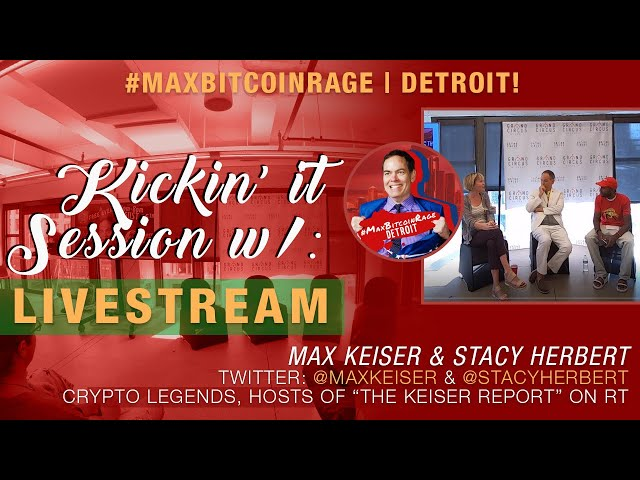 Livestream: The #MaxBitcoinRage Kickin It Session w/ Stacy Herbert & Max Keiser