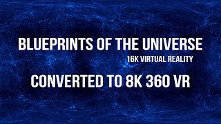 8KVR | Blueprints Of The Universe - Virtual Reality.