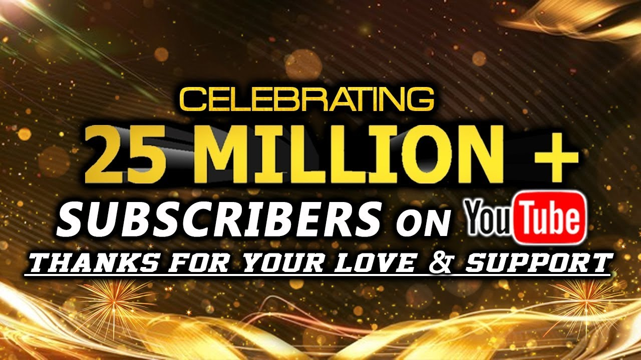 Celebrating 25 Million+ Subscribers On YouTube | Thanks For Your Love & Support
