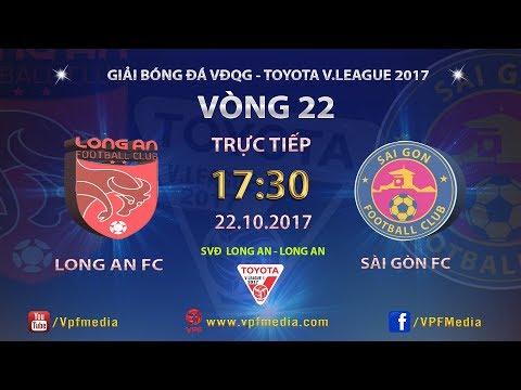 FULL | LONG AN vs SÀI GÒN | VÒNG 22 TOYOTA V LEAGUE 2017