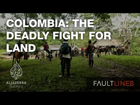 Colombia: The Deadly Fight for Land - Fault Lines