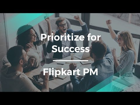 How to Prioritize for Success by Flipkart Product Manager