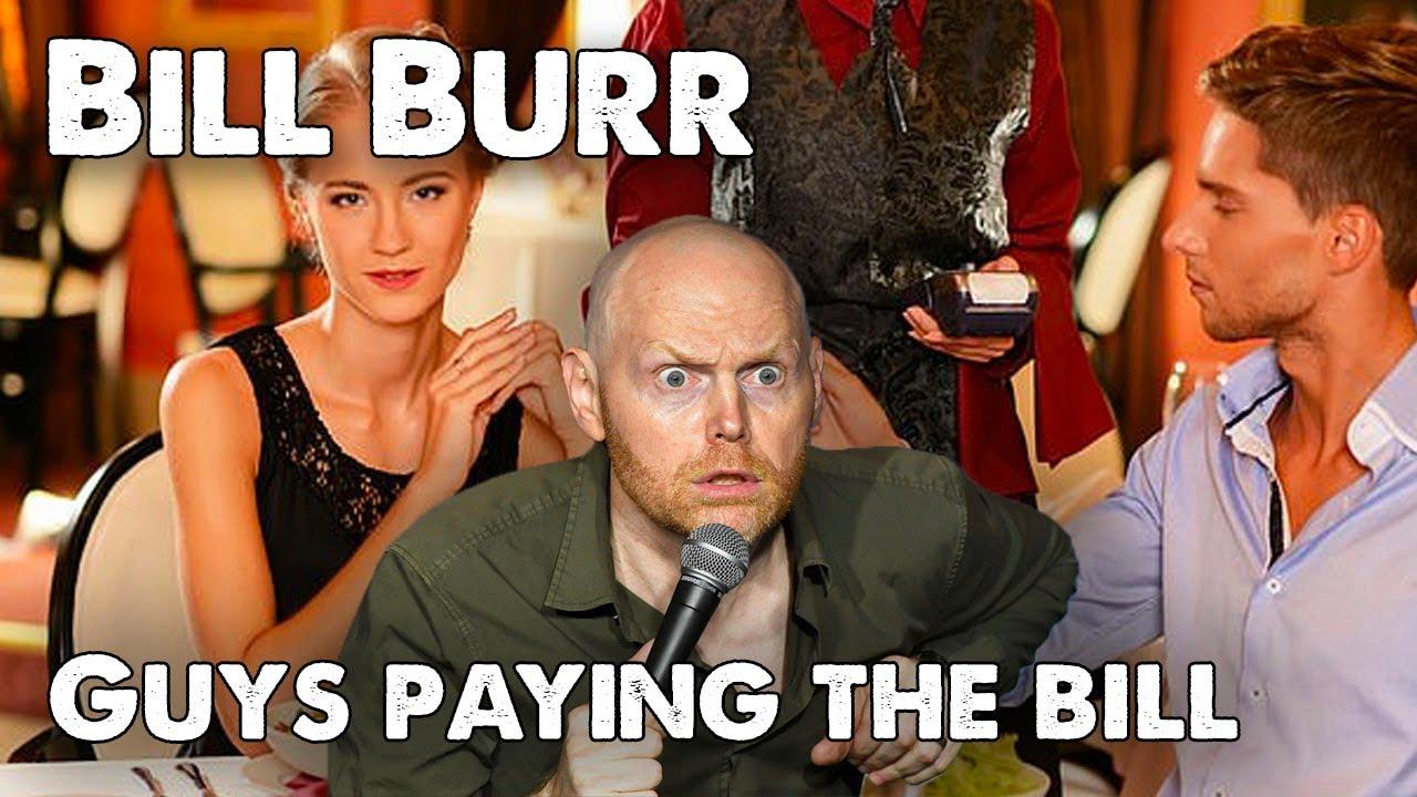 Bill Burr - Guys shouldn't pay the bill | Monday Morning ...