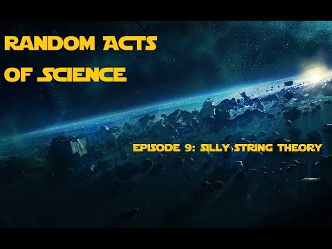Random Acts of Science Episode 9: Silly String Theory