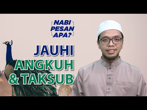 24 | Nabi Pesan Apa? Jauhi Angkuh & Taksub. Bersama Ustaz Irfan
