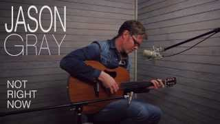"""Jason Gray- """"Not Right Now"""" (Acoustic)"""