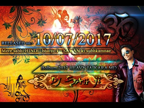Bolbam 2017 HEAVY JAIKARA mix [Jai BholeNath & Dialogue against Pakistan Mix]    DJ SAH JI
