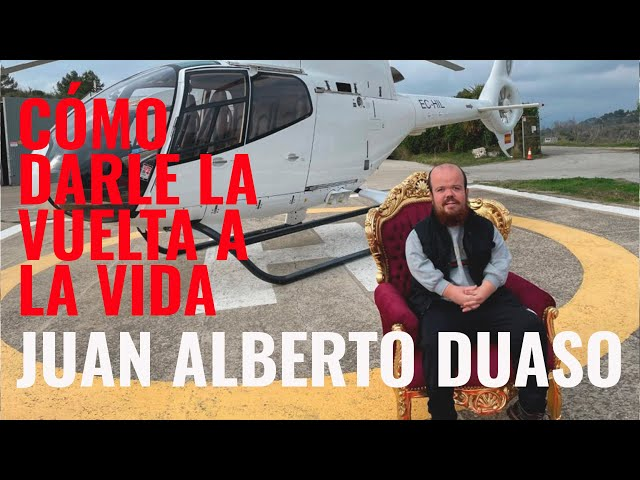 JUAN ALBERTO DUASO - CÓMO DARLE LA VUELTA A LA VIDA Y APROVECHARLA AL MÁXIMO