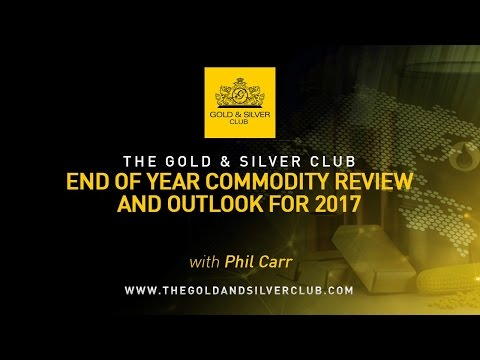 The Gold & Silver Club | End of Year Commodity Review And Outlook For 2017