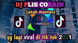 DJ PLIS COBAIN (Jatah Mantan) - DJ TERBARU 2021 YANG LAGI VIRAL DI TIK TOK