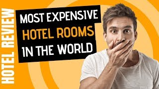 5 Most Expensive Hotel Rooms In The World (2019)