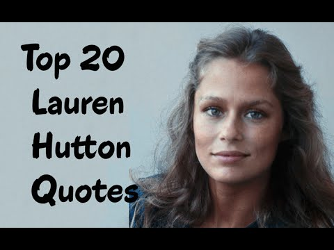 Top 20 Lauren Hutton Quotes - The American model & actress