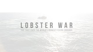 Lobster War: The Fight Over the World's Richest Fishing Grounds (Official Trailer)