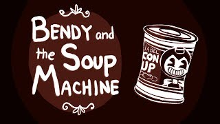 Bendy and the Soup Machine