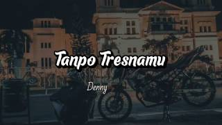 Download Lagu TANPO TRESNAMU - Denny Caknan (Lirik) mp3