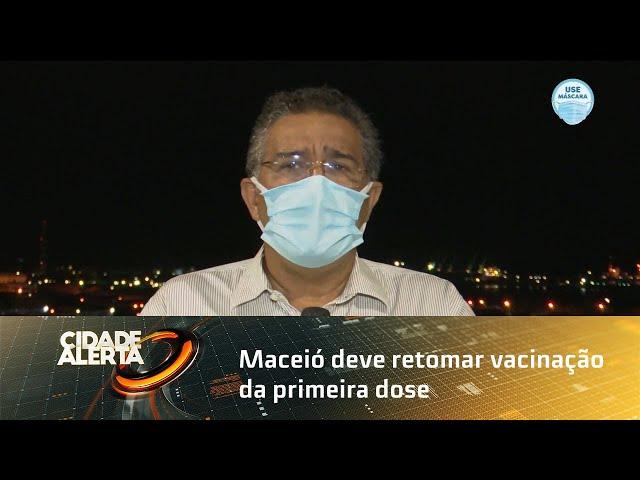 Com chegada de imunizantes, Maceió deve retomar vacinação da primeira dose