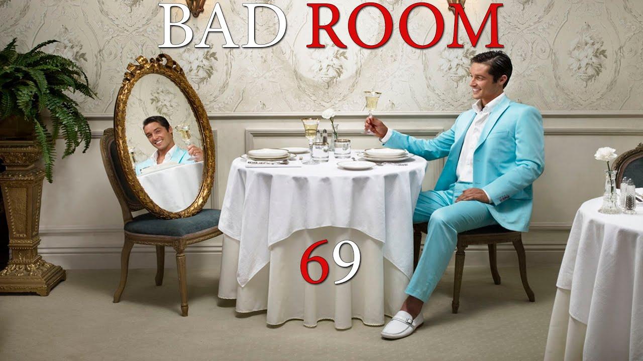 Bad room 69 21 youtube - Bad room pic ...