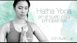 Hatha Yoga en el suelo para principiantes con Xuan Lan