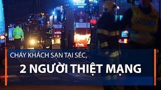 Cháy khách sạn tại Séc, 2 người thiệt mạng | VTC1