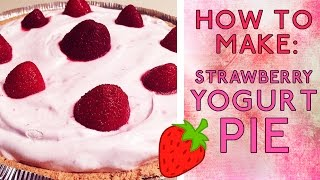 How To Make: Strawberry Yogurt Pie