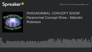 Paranormal Concept Show - Malcolm Robinson