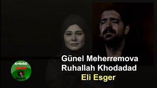 Gunel Meherremova  Ruhallah Khodadad - Eli Esger (Oxladilar Bogazivi) Yeni 2020