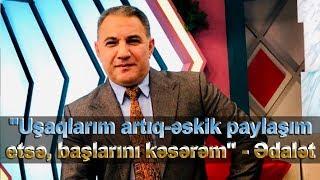 """Ədalət Şükürov:""""Niyə hansısa başdanxarab mənim uşağıma, xanımıma şərh yazsın?"""""""