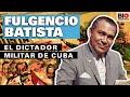 Fulgencio Batista: El dictador militar de Cuba