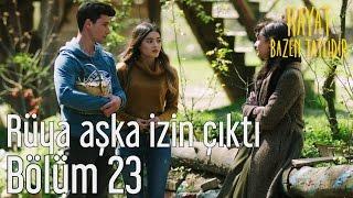 Hayat Bazen Tatlıdır 23. Bölüm - Rüya Aşka İzin Çıktı