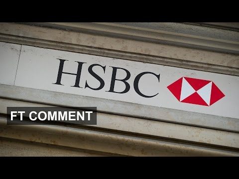 HSBC - time to rebuild? | FT Comment