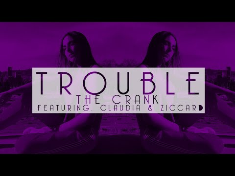 Trouble featuring Claudia & Ziccard - The Crank Lyric