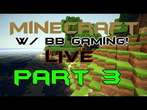 MINECRAFT PART 3 (LIVE) W/ BB Gaming