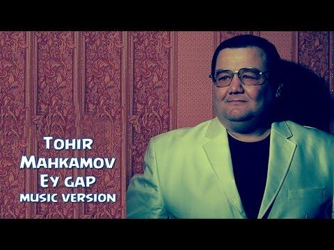 Tohir Mahkamov - Ey gap | Тохир Махкамов - Эй гап (music version) 2016