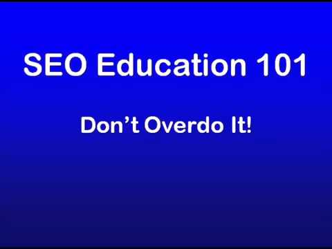 23 - SEO Education 101 Dont Overdo It